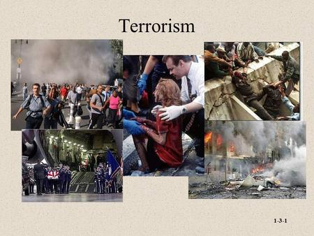 1-3-1 Terrorism. 1-3-2 Terrorism Is Theatre As stated by Brian Jenkins - terrorism expert - terrorist acts are often deliberately spectacular, designed.