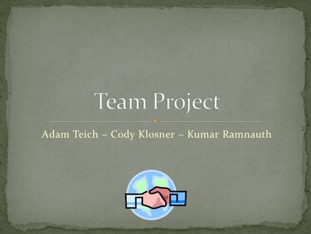 Adam Teich – Cody Klosner – Kumar Ramnauth. Unity Hospital Kumar will contact Sunita who works there. Kwik Trip Cody will be contacting Bridget who is.