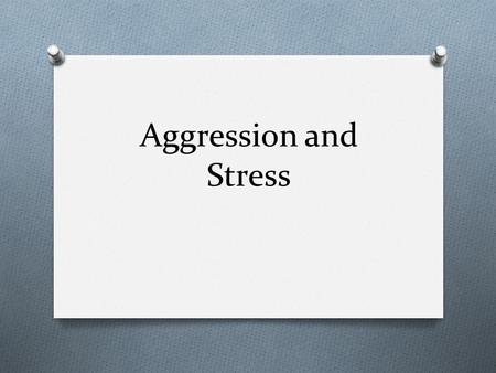 "Aggression and Stress. Aggression/Anger O Does venting your anger make you less angry? O Catharsis Hypothesis: emotional release O Maintains that ""releasing"""