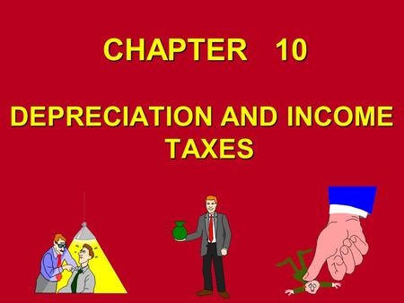 CHAPTER 10 DEPRECIATION AND INCOME TAXES. DEPRECIATION Decrease in value of physical properties with passage of time and useDecrease in value of physical.