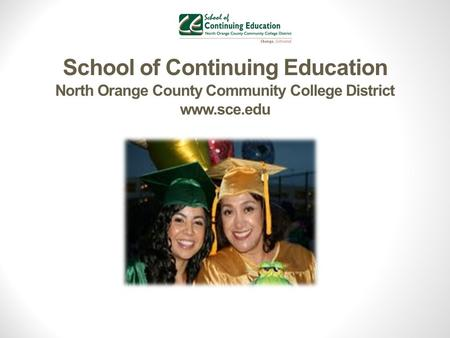 School of Continuing Education North Orange County Community College District www.sce.edu.
