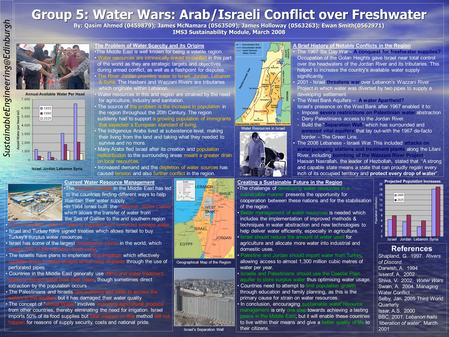 Group 5: Water Wars: Arab/Israeli Conflict over Freshwater By: Qasim Ahmed (0459879); James McNamara (0563509); James.