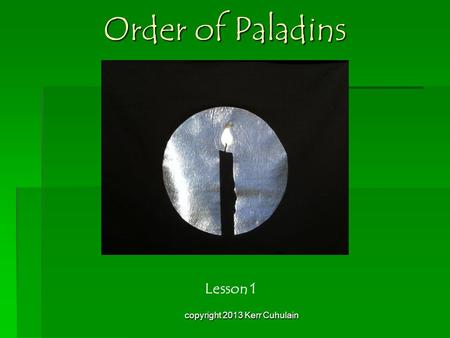 Order of Paladins Lesson 1 copyright 2013 Kerr Cuhulain.