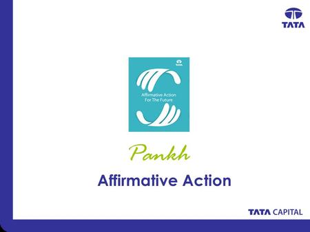 Pankh Affirmative Action. Tata Group Affirmative Action Program EMPLOYABILITY EMPLOY The Tata AA Program (TAAP) is aligned with the framework on AA prepared.