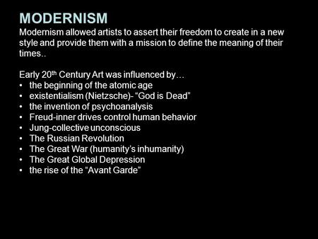 MODERNISM Modernism allowed artists to assert their freedom to create in a new style and provide them with a mission to define the meaning of their times..