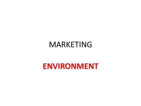 MARKETING ENVIRONMENT. Actors & forces outside marketing that affects marketing management's ability to build and maintain successful relationship with.