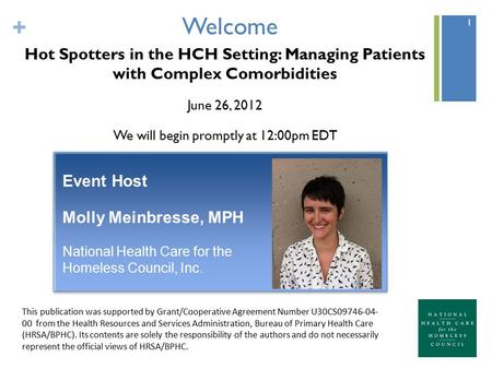 + Welcome Hot Spotters in the HCH Setting: Managing Patients with Complex Comorbidities June 26, 2012 We will begin promptly at 12:00pm EDT 1 This publication.
