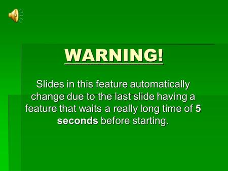 WARNING! Slides in this feature automatically change due to the last slide having a feature that waits a really long time of 5 seconds before starting.
