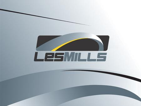 © 2006 Les Mills International Limited LES MILLS GROUP FITNESS FORMULAS  Click to edit Master text styles  Second level  Third level  Fourth level.
