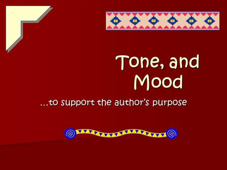 Tone, and Mood …to support the author's purpose TONE TONE is simply the author's attitude toward the subject. TONE is simply the author's attitude toward.