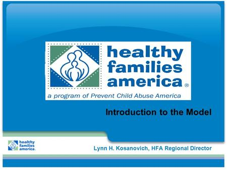 Lynn H. Kosanovich, HFA Regional Director Introduction to the Model.