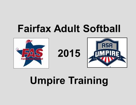 Fairfax Adult Softball 2015 Umpire Training. FAS Umpire Training Session 1 ASA Rule 1 – DEFINITIONS ASA Rule 2 – THE PLAYING FIELD ASA Rule 3 – EQUIPMENT.