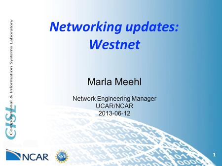 Networking updates: Westnet 1 Marla Meehl Network Engineering Manager UCAR/NCAR 2013-06-12.