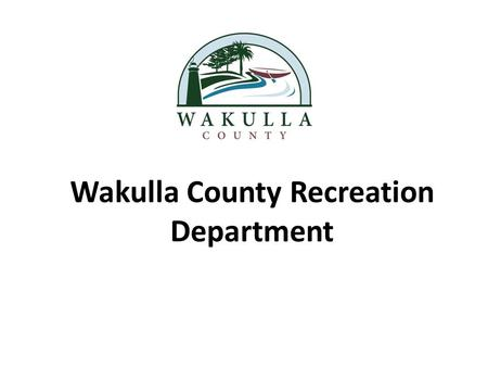 Wakulla County Recreation Department. Wakulla County Recreation Mission Statement: Wakulla County Recreation Division is committed to giving every child.