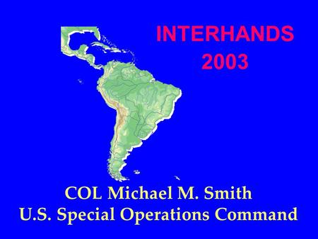 COL Michael M. Smith U.S. Special Operations Command INTERHANDS 2003.