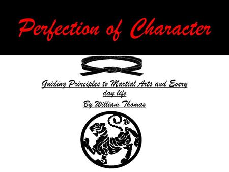 Perfection of Character Guiding Principles to Martial Arts and Every day life By William Thomas.