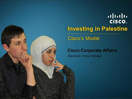 © 2007 Cisco Systems, Inc. All rights reserved.Cisco PublicPresentation_ID 1 Investing in Palestine Cisco Corporate Affairs Zika Abzuk, Senior Manager.