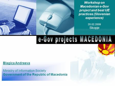 Company LOGO Workshop on Macedonian e-Gov project and best UE practices (Slovenian experience) 20.02.2009 Skopje Blagica Andreeva Ministry of Information.