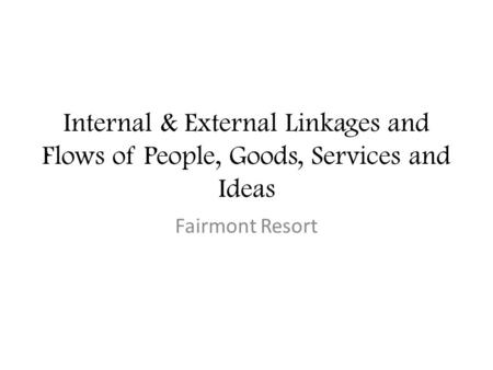 Internal & External Linkages and Flows of People, Goods, Services and Ideas Fairmont Resort.