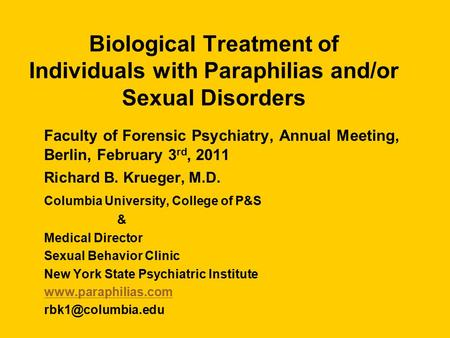 Biological Treatment of Individuals with Paraphilias and/or Sexual Disorders Faculty of Forensic Psychiatry, Annual Meeting, Berlin, February 3 rd, 2011.
