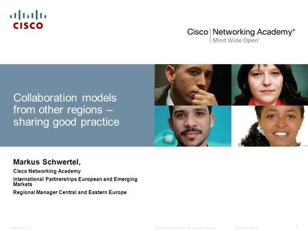 © 2008 Cisco Systems, Inc. All rights reserved.Cisco ConfidentialPresentation_ID 1 Collaboration models from other regions – sharing good practice Markus.