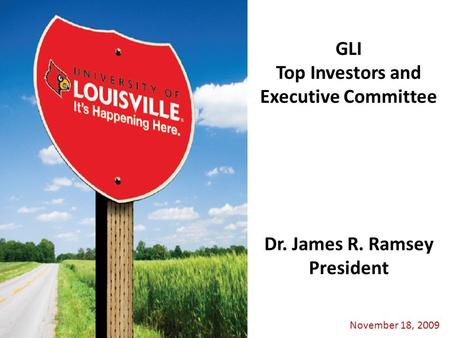 November 18, 2009 Dr. James R. Ramsey President GLI Top Investors and Executive Committee.