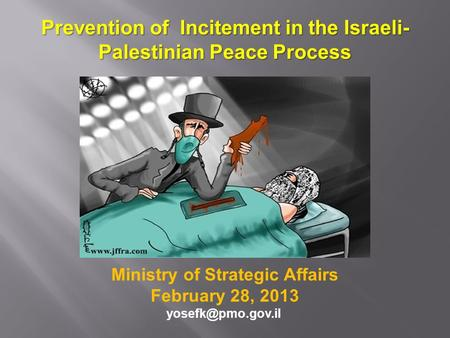 Prevention of Incitement in the Israeli-Palestinian Peace Process Ministry of Strategic Affairs February 28, 2013
