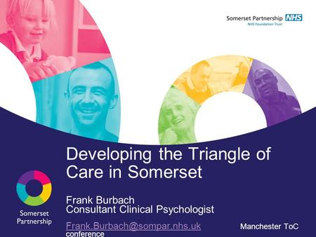 Developing the Triangle of Care in Somerset Frank Burbach Consultant Clinical Psychologist Manchester.