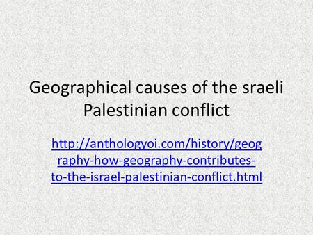 Geographical causes of the sraeli Palestinian conflict  raphy-how-geography-contributes- to-the-israel-palestinian-conflict.html.