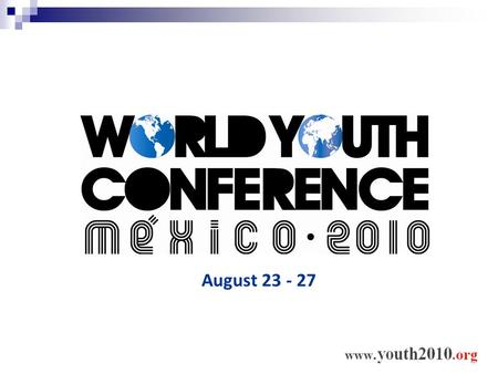 August 23 - 27. International Agenda on Youth United Nations declared 2010 as the International Year of Youth: Dialogue and Mutual Understanding. One.