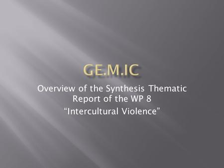 "Overview of the Synthesis Thematic Report of the WP 8 ""Intercultural Violence"""