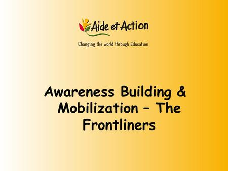 Awareness Building & Mobilization – The Frontliners.