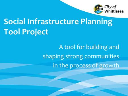Social Infrastructure Planning Tool Project A tool for building and shaping strong communities in the process of growth.