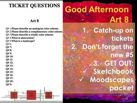 Good Afternoon Art 8 1.Catch-up on tickets 2.Don't forget the new #5 3.GET OUT: Sketchbook Moodscapes packet.