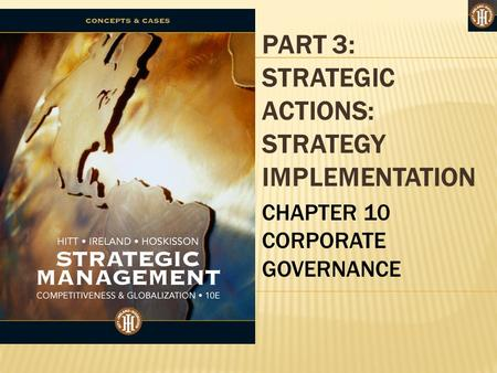 PART 3: STRATEGIC ACTIONS: STRATEGY IMPLEMENTATION CHAPTER 10 CORPORATE GOVERNANCE.