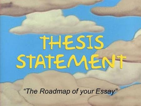 """The Roadmap of your Essay"" Writing Preassessment Good things: Most writers started with a hook/attention grabber Sentences for main ideas Things to."