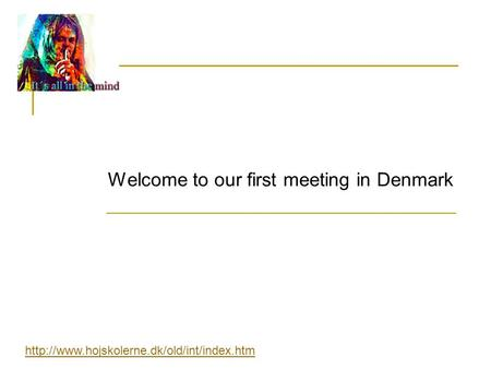 Welcome to our first meeting in Denmark