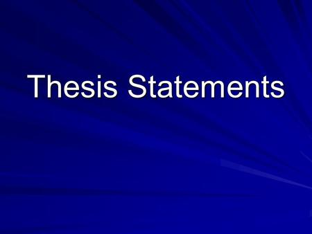 Thesis Statements. What is a thesis statement? A thesis statement is the main idea of an essay. It is the point you want to argue or support in an essay.