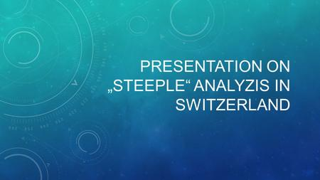 "PRESENTATION ON ""STEEPLE"" ANALYZIS IN SWITZERLAND."