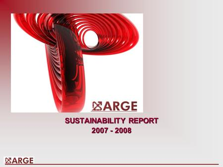 SUSTAINABILITY REPORT 2007 - 2008. Corporate Social Responsibility Approach at ARGE Consulting Corporate Social Responsibility has been at the core of.