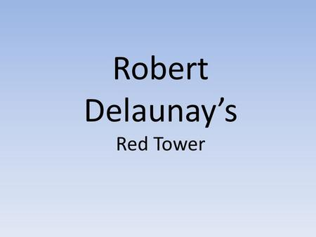 Robert Delaunay's Red Tower. Students view and create diamante poems.