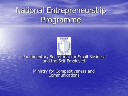 National Entrepreneurship Programme Parliamentary Secretariat for Small Business and the Self Employed Ministry for Competitiveness and Communications.