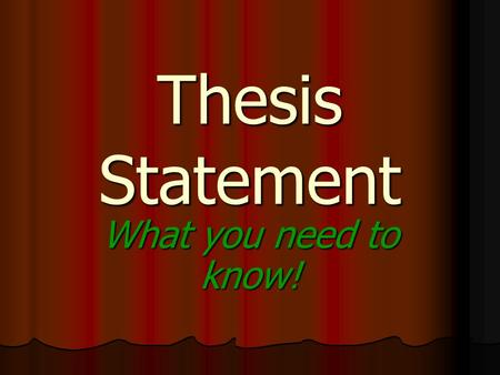 Thesis Statement What you need to know! THESIS STATEMENT 2 What Is a Thesis Statement? It tells the reader what your paper is about. It tells the reader.