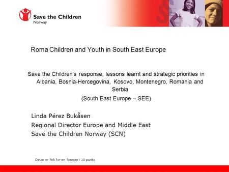 Roma Children and Youth in South East Europe Save the Children's response, lessons learnt and strategic priorities in Albania, Bosnia-Hercegovina, Kosovo,
