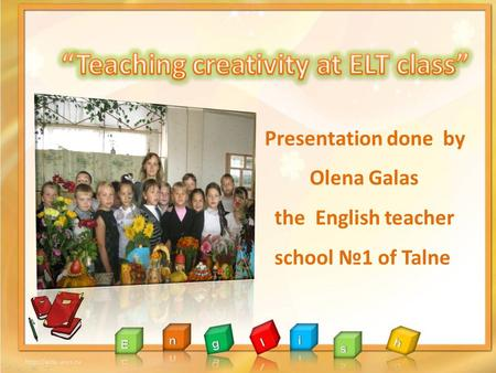 Presentation done by Olena Galas the English teacher school №1 of Talne.
