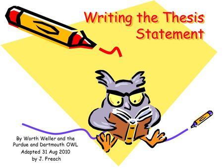 working thesis owl What is the purdue owl a:  support for the statement's position and a conclusion that uses the evidence to revisit the thesis state  purdue owl work.