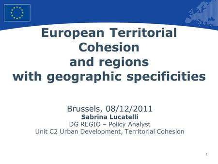 1 European Union Regional Policy – Employment, Social Affairs and Inclusion European Territorial Cohesion and regions with geographic specificities Brussels,