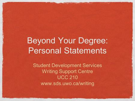 Beyond Your Degree: Personal Statements Student Development Services Writing Support Centre UCC 210 www.sds.uwo.ca/writing.
