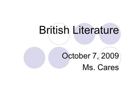 British Literature October 7, 2009 Ms. Cares. Bellringer : In your notebook, answer the following questions: -What is a thesis statement? -Write a thesis.