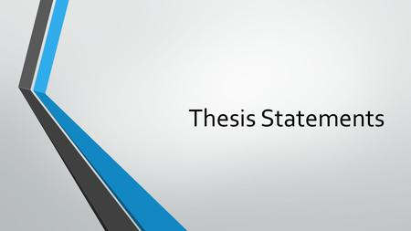 "Thesis Statements. Thesis Statement ""A good thesis statement tells readers what the subject is, and, more importantly, it tells them how you plan to treat."